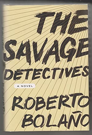 The Savage Detectives: a Novel: Bolano, Roberto; Wimmer,