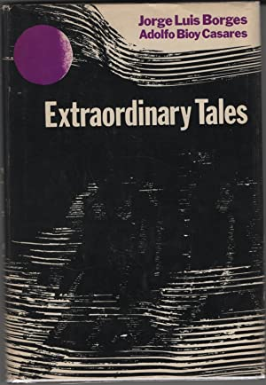 Extraordinary Tales: Borges, Jorge Luis