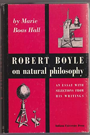 Robert Boyle on Natural Philosophy: an Essay with Selections from His Writings