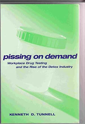 Pissing on Demand: Workplace Drug Testing and the Rise of the Detox Industry