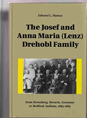 The Josef and Anna Maria (Lenz) Drehobl: Hutton, Edward L.