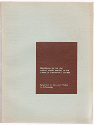 Symposium on Community Studies in Anthropology: Proceedings of the 1963 Annual Spring Meeting of ...