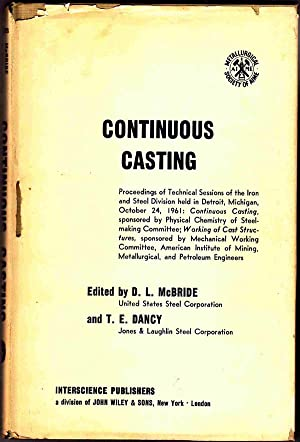 Continuous Casting; Proceedings of Technical Sessions of the Iron and Steel Division Held in Detr...