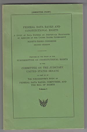 Federal data banks and constitutional rights A Study of Data Systems on Individuals Maintained by...