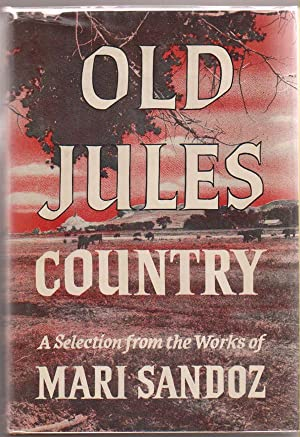 Old Jules Country: A Selection from Old Jules and Thirty Years of Writing Since the Book Was Publ...
