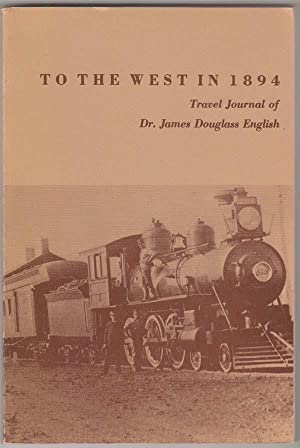 To the West in 1894: Travel Journal of Dr. James English of Worthington, Indiana