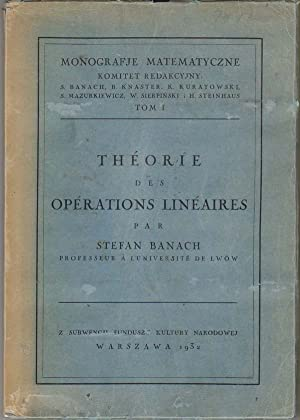 Théorie Des Opérations (Operations) Linéaires (Lineaires). Monografje Matematyczne Tom I.