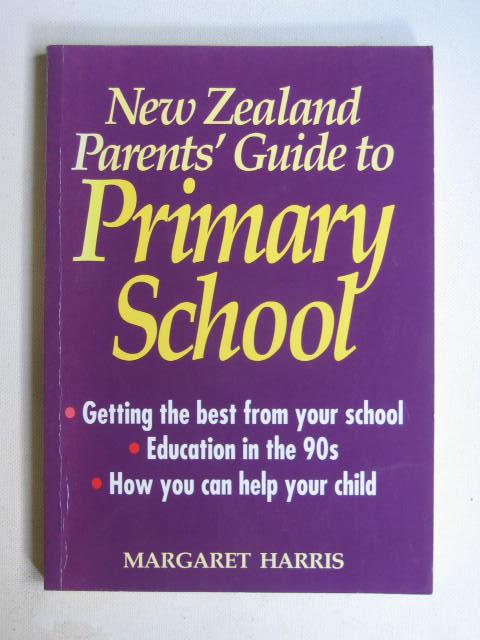 New Zealand Parents' Guide to Primary School: Harris, Margaret