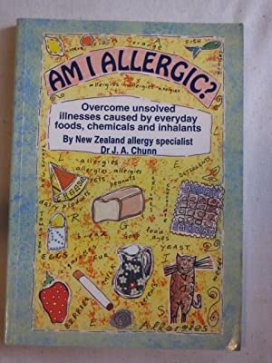 Am I Allergic? : Overcome unsolved illnesses caused by everyday foods, chemicals and inhalants.