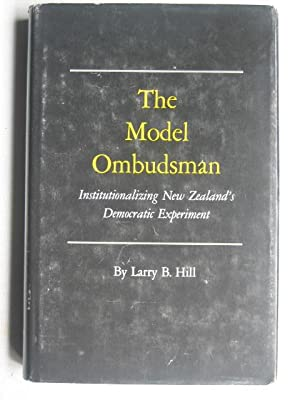 The Model Ombudsman: Institutionalizing New Zealand's Democratic Experiment.