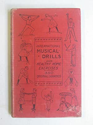 International Musical Drills and Health Home Exercises With Over 350 Original Illustrations