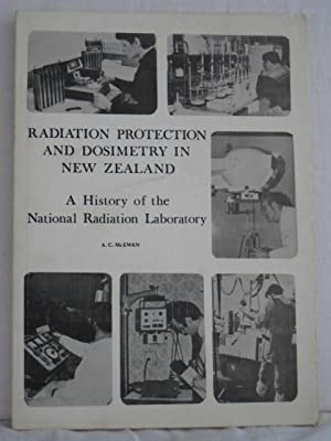 Radiation Protection and Dosimetry in New Zealand: A History of the National Radiation Laboratory.
