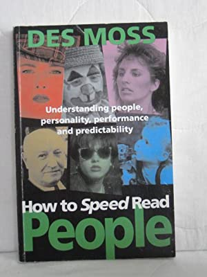 How To Speed Read People : Understanding People, Personality, Performance and Predictability.