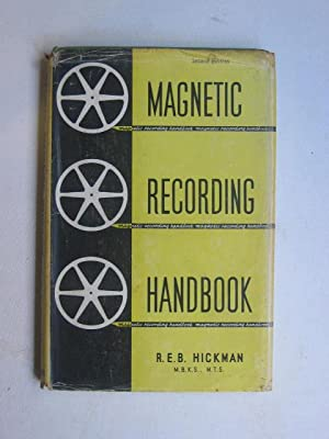 Magnetic Recording Handbook: Theory, practice and servicing: Hickman, R.E.B.