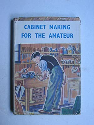 Cabinet Making for the Amateur: containing many: John Knight