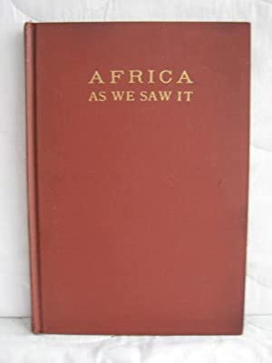 Africa As We Saw It : A day by day account of things of interest on a visit to the Great Continen...
