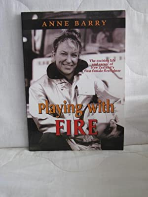 Playing with Fire : The exciting life and career of New Zealand's first female firefighter