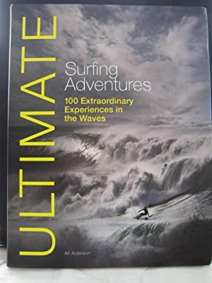 Ultimate Surfing Adventures : 100 Extraordinary Experiences in the Waves
