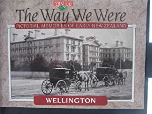 The Way We Were : Wellington - Pictorial Memories of Early New Zealand