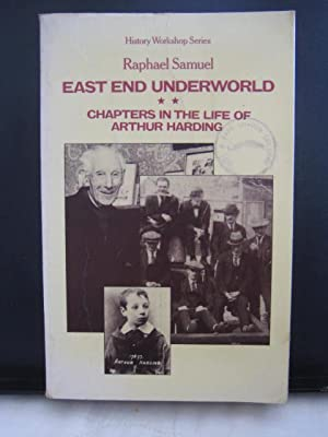East End Underworld : Chapters in the Life of Arthur Harding (History workshop series): Samuel, ...