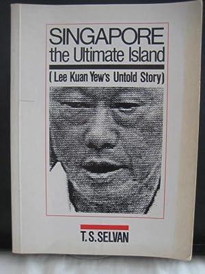 Singapore the Ultimate Island : Lee Kuan: Selvan, T.S.
