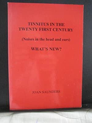 Tinnitus in the Twenty First Century (Noises in the Head and Ears) - What's New?