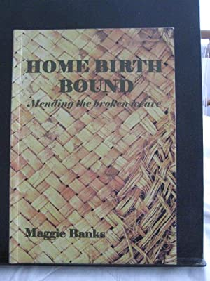 Home Birth Bound : Mending the Broken Weave