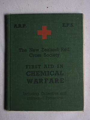 The New Zealand Red Cross Society - First Aid in Chemical Warfare -- Including Collective and Ind...