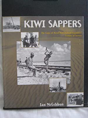 Kiwi Sappers : The Corps of Royal New Zealand Engineers' Century of Service: McGibbon, Ian