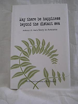 May There be Happiness Beyond the Distant Sea : Anthony I.S. Han's Story in Aotearoa