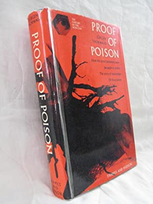 Proof of Poison : How the great poisoners were brought to justice. The Story of Toxicology