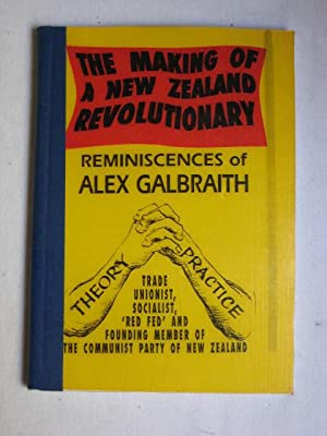 The Making of A New Zealand Revolutionary : Reminiscences of Alex Galbraith - Trade Unionist, Soc...