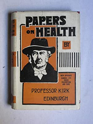 Papers on Health by Professor Kirk, Edinburgh -- New and complete one-volume edition