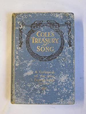 Cole's Treasury of Song : A Collection of the Most Popular Songs, Old and New