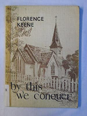 By This We Conquer: Florence Keene