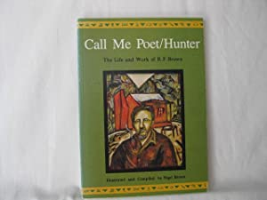 Call Me Poet/Hunter: The Life and Work of R.F. Brown.