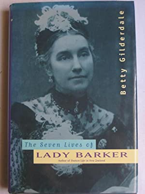 The Seven Lives of Lady Barker : Author of Station Life in New Zealand