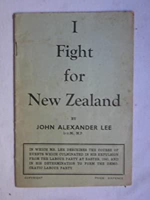 I Fight for New Zealand: In which Mr. Lee describes the course of events which culminated in his ...