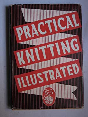 Practical Knitting Illustrated : The key to hundreds of garments you can make yourself