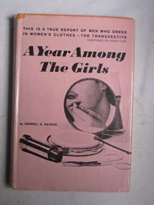 A Year Among the Girls : This is a true report of men who dress in women's clothes - The ...