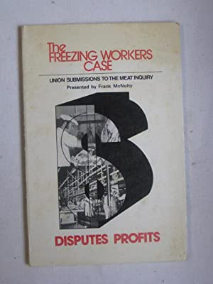 The Freezing Workers' Case and the Meat Commission (Union Submissions to the Meat Inquiry)