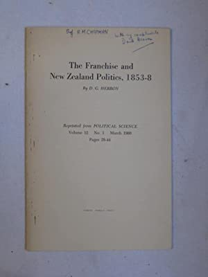 The Franchise and New Zealand Politics, 1853-8 : reprinted from Political Science, Vol. 12, No. 1...