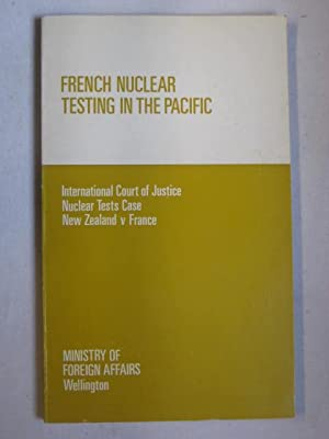 French Nuclear Testing in the Pacific : International Court of Justice, Nuclear Tests Case, New Z...