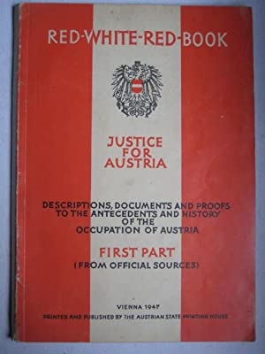 Red-White-Red-Book : Justice for Austria - Descriptions, Documents and Proofs to the Antecendents...