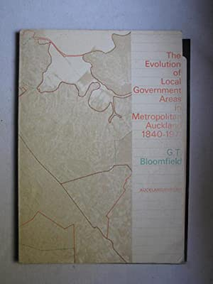 The Evolution of Local Government Areas in Metropolitan Auckland, 1840-1971