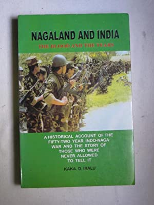 Nagaland and India : The Blood and the Tears - A Historical account of the 52-year Indo-Naga war ...