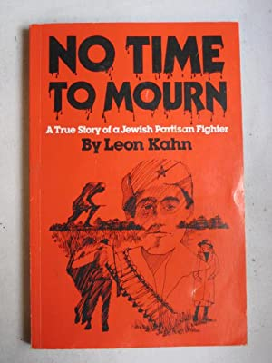 No Time to Mourn : A True Story of a Jewish Partisan Fighter