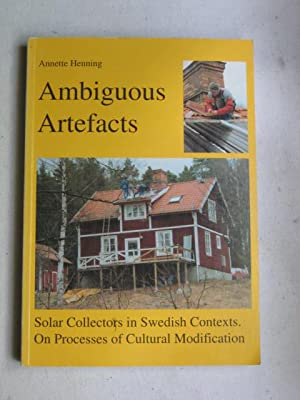 Ambiguous Artefacts : Solar Collectors in Swedish Contexts - On Processes of Cultural Modification