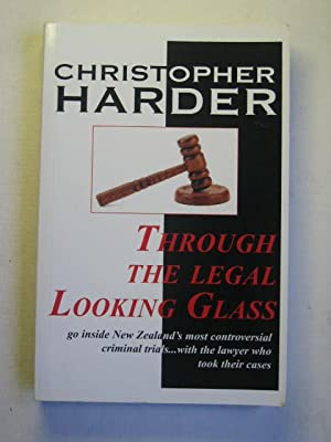 Through the Legal Looking Glass : Go Inside New Zealand's most controversial criminal trials . wi...