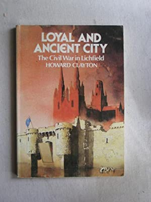 Loyal and Ancient City : The Civil: Howard Clayton
